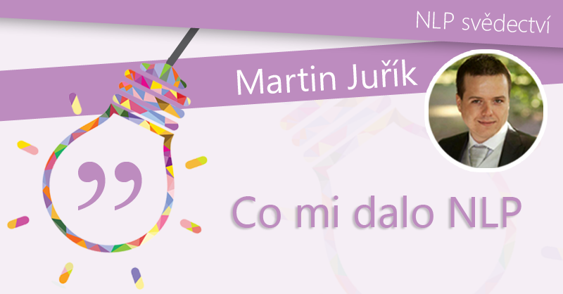Martin Juřík- Co mi dalo NLP